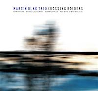 Marcin Olak Trio, Crossing Borders