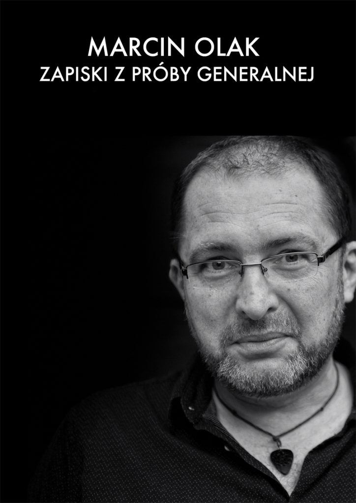 Marcin Olak, Zapiski z próby generalnej
